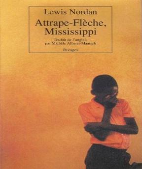Attrape-Flèche- Mississippi- Lewis Nordan