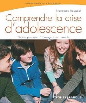 Comprendre la crise d'adolescence -Françoise Rougeul