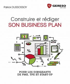 Construire et rédiger son business plan -Pour les dirigeants de PME, TPE et start-up