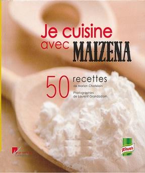 Je cuisine avec Maïzena-50 Recettes faciles et savoureuses – Marion Chatelain