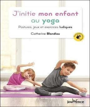 J'initie mon enfant au yoga-Postures-jeux et exercices ludiques – Catherine Blondiau