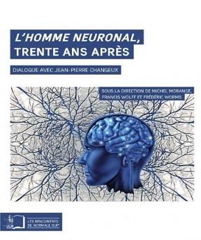 L'homme neuronal- trente ans après Frédéric Worms- Francis Wolff- Michel Morange