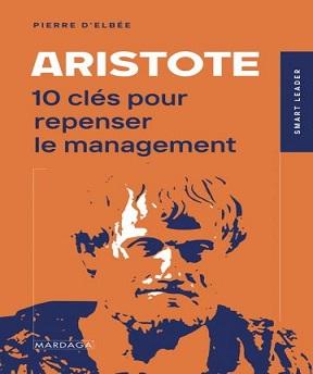 Aristote-10 clés pour repenser le management- Pierre d'Elbée
