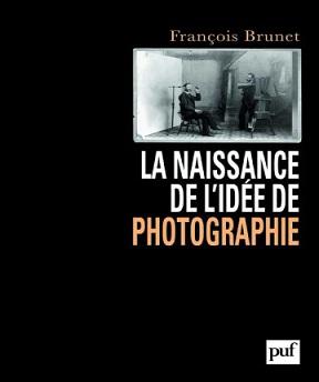 La naissance de l'idée de photographie – François Brunet