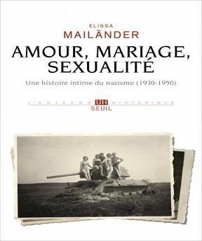 Amour- mariage- sexualité- Une histoire intime du nazisme -(1930-1950)- Elissa Mailänder