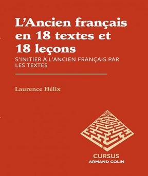 L'Ancien français en 18 textes et 18 leçons – Laurence Hélix
