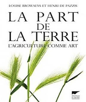 La part de la terre – L'agriculture comme art- Louise Browaeys- Henri de Pazzis