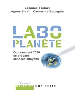 Labo-planète Ou comment 2030 se prépare sans les citoyens – Agnès Sinaï- Catherine Bourgain- Jacques Testart
