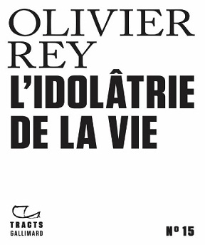 L'idolâtrie de la vie – Olivier Rey