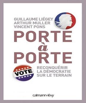 Porte à porte- reconquérir la démocratie sur le terrain – Arthur Miller- Guillaume Liégey- Vincent Pons